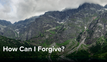 How Can I Forgive?